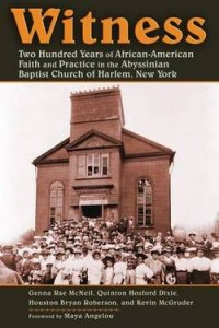 Witness: Two Hundred Years of African-American Faith and Practice in the Abyssinian Baptist Church of Harlem, New York